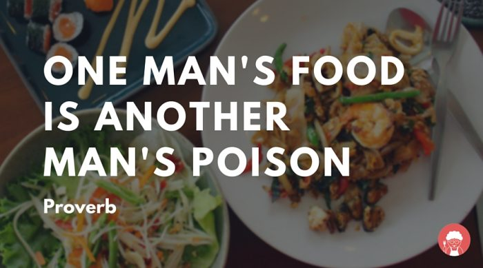 One man's food is another man's poison