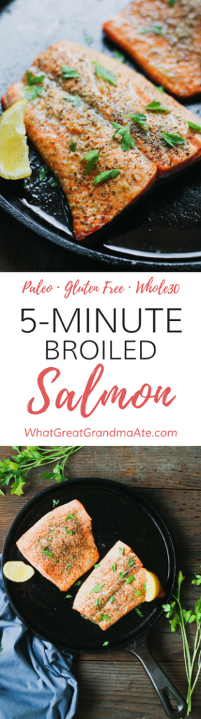 5 Minute Broiled Salmon (Paleo, Gluten Free, Whole30)